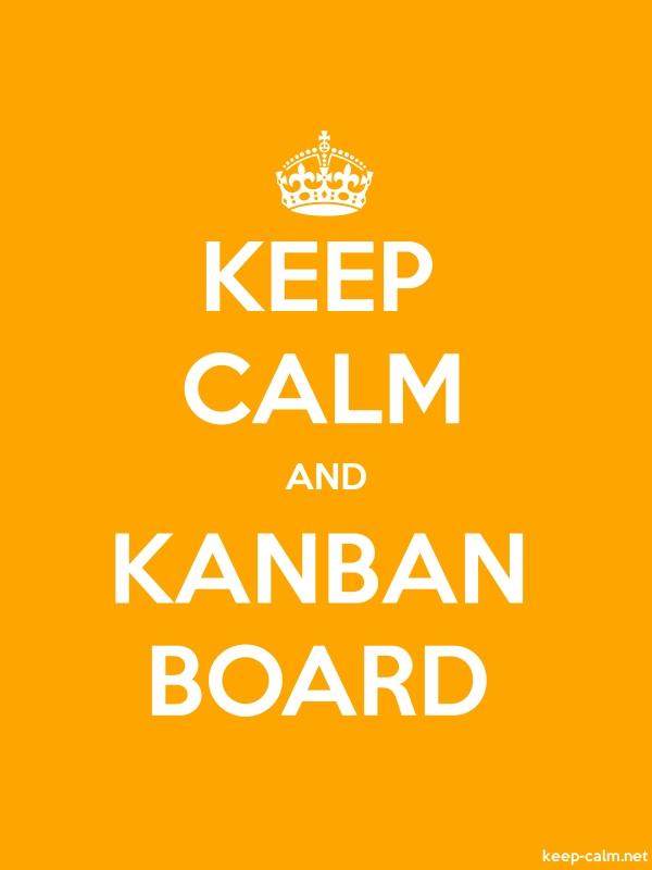 KEEP CALM AND KANBAN BOARD - white/orange - Default (600x800)