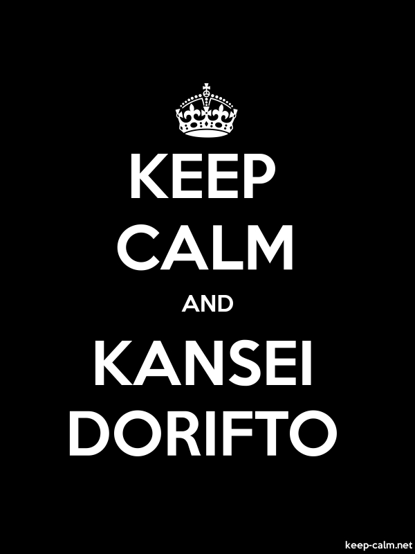 KEEP CALM AND KANSEI DORIFTO - white/black - Default (600x800)