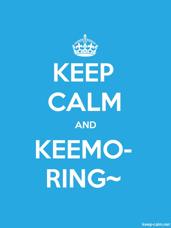 KEEP CALM AND KEEMO- RING~ - white/blue - Default (600x800)