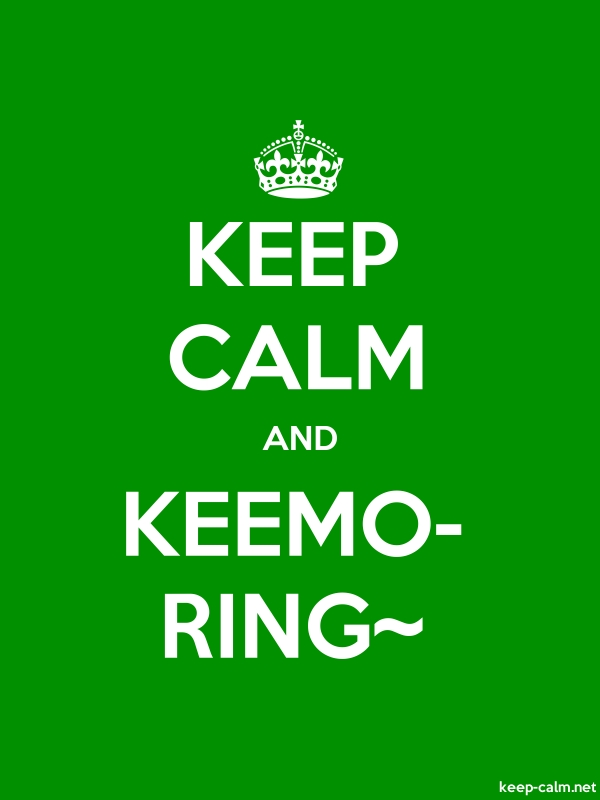 KEEP CALM AND KEEMO- RING~ - white/green - Default (600x800)