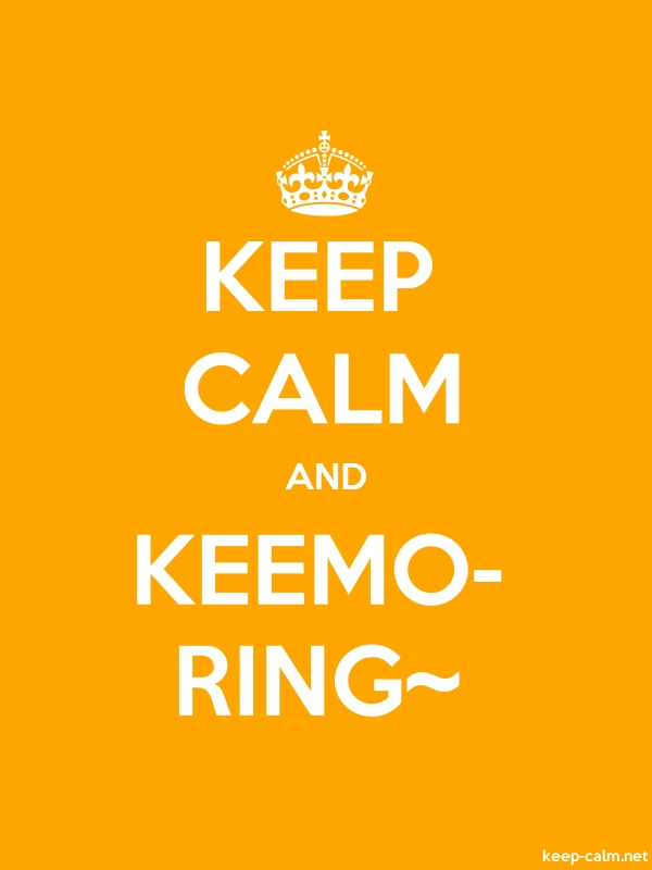 KEEP CALM AND KEEMO- RING~ - white/orange - Default (600x800)