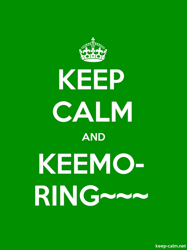 KEEP CALM AND KEEMO- RING~~~ - white/green - Default (600x800)
