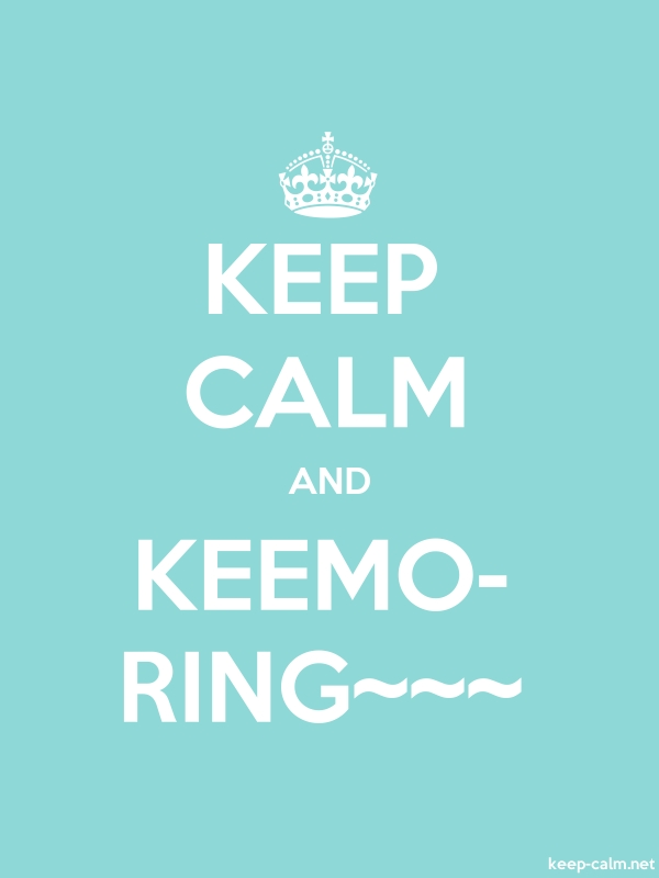 KEEP CALM AND KEEMO- RING~~~ - white/lightblue - Default (600x800)