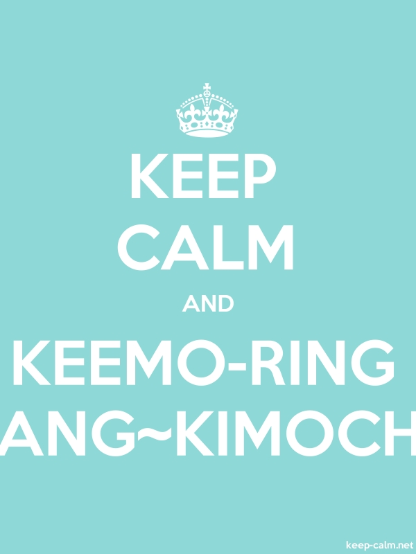 KEEP CALM AND KEEMO-RING ANG~KIMOCH - white/lightblue - Default (600x800)