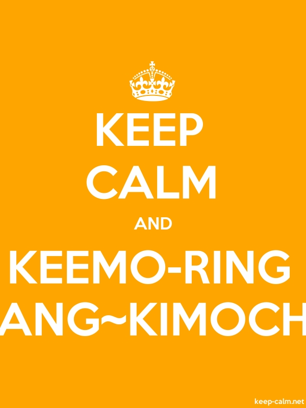 KEEP CALM AND KEEMO-RING ANG~KIMOCH - white/orange - Default (600x800)