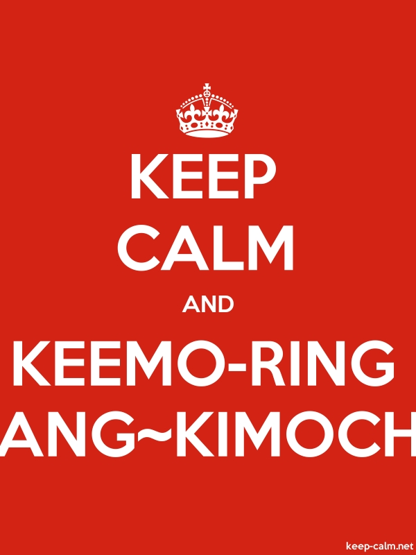 KEEP CALM AND KEEMO-RING ANG~KIMOCH - white/red - Default (600x800)