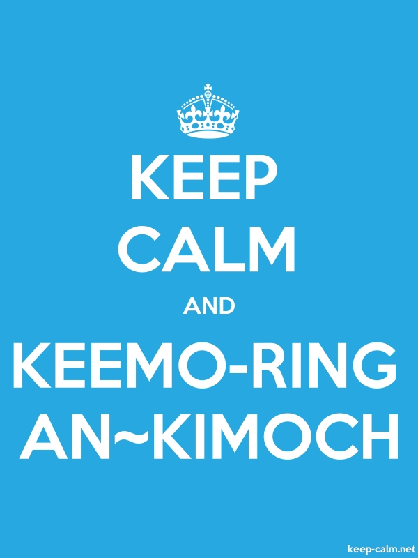 KEEP CALM AND KEEMO-RING AN~KIMOCH - white/blue - Default (600x800)