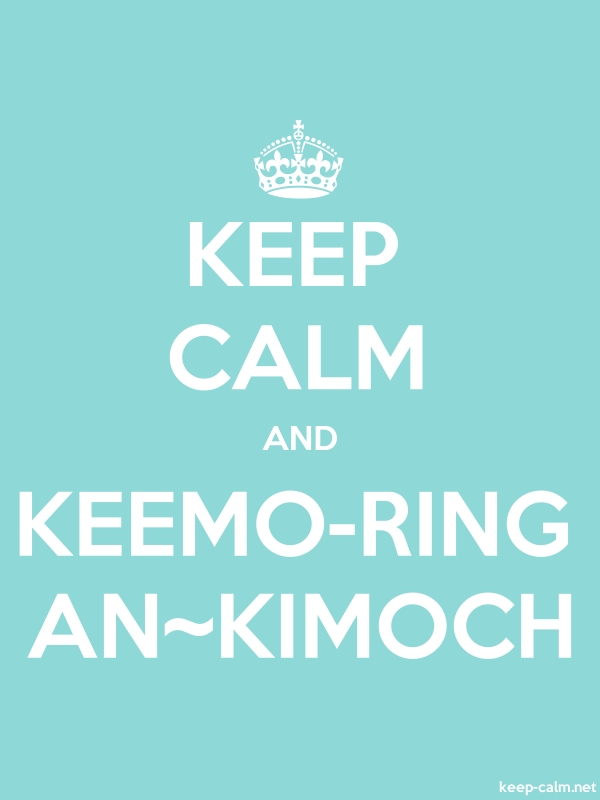 KEEP CALM AND KEEMO-RING AN~KIMOCH - white/lightblue - Default (600x800)
