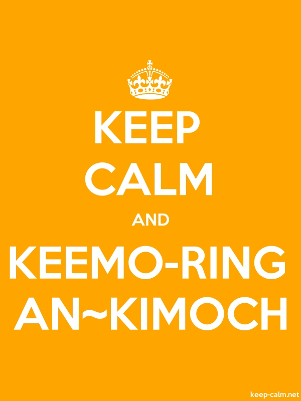 KEEP CALM AND KEEMO-RING AN~KIMOCH - white/orange - Default (600x800)