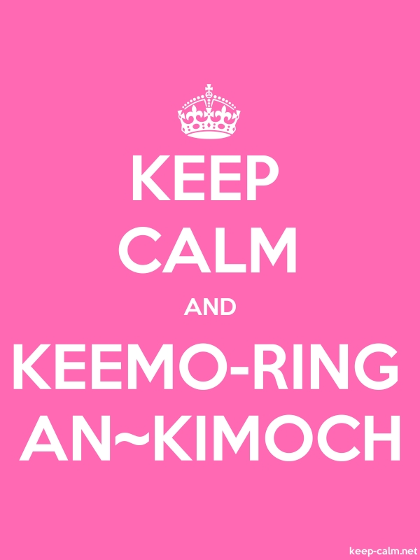 KEEP CALM AND KEEMO-RING AN~KIMOCH - white/pink - Default (600x800)