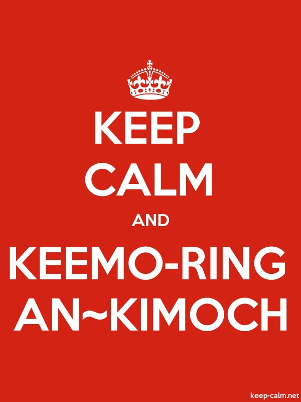 KEEP CALM AND KEEMO-RING AN~KIMOCH - white/red - Default (600x800)