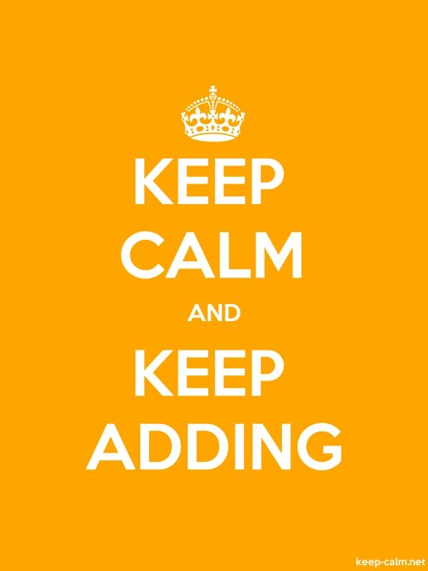 KEEP CALM AND KEEP ADDING - white/orange - Default (600x800)