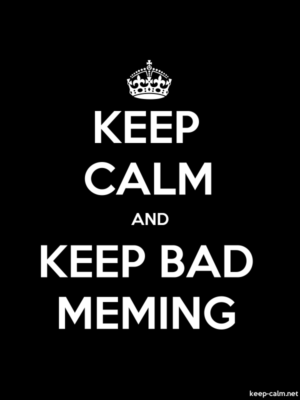 KEEP CALM AND KEEP BAD MEMING - white/black - Default (600x800)