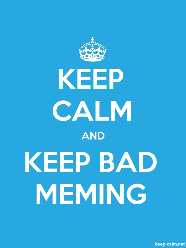 KEEP CALM AND KEEP BAD MEMING - white/blue - Default (600x800)