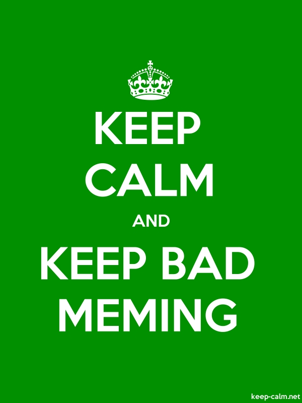 KEEP CALM AND KEEP BAD MEMING - white/green - Default (600x800)