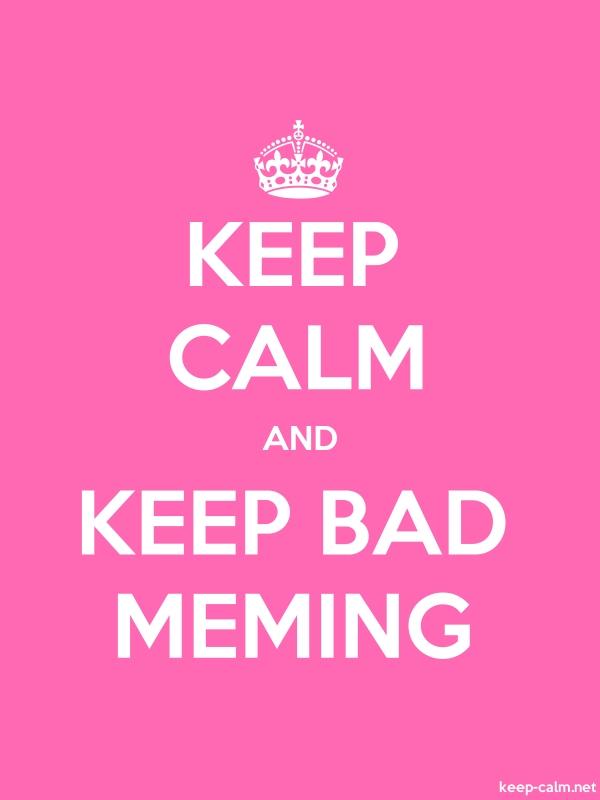 KEEP CALM AND KEEP BAD MEMING - white/pink - Default (600x800)