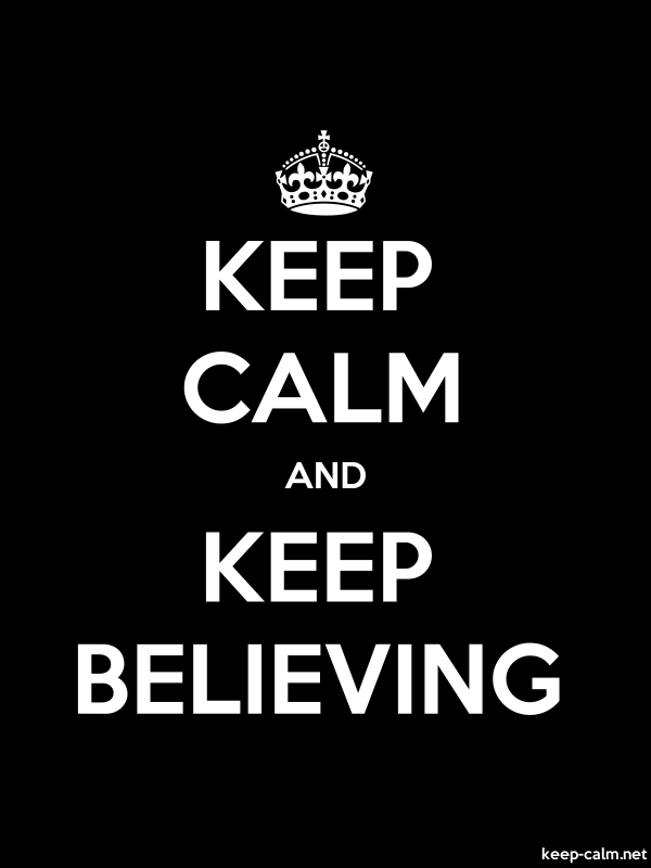 KEEP CALM AND KEEP BELIEVING - white/black - Default (600x800)