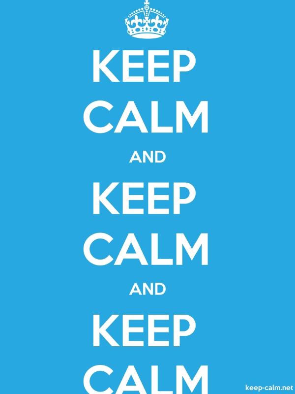 KEEP CALM AND KEEP CALM AND KEEP CALM - white/blue - Default (600x800)