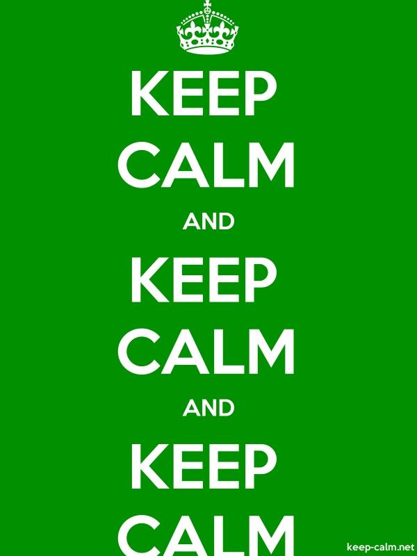KEEP CALM AND KEEP CALM AND KEEP CALM - white/green - Default (600x800)