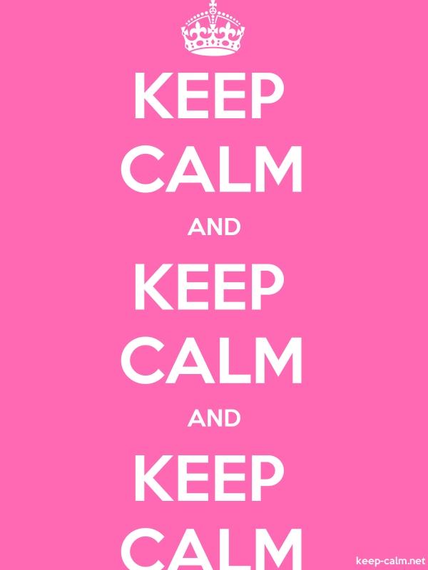 KEEP CALM AND KEEP CALM AND KEEP CALM - white/pink - Default (600x800)