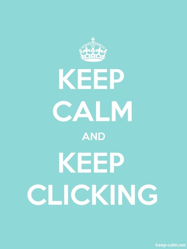 KEEP CALM AND KEEP CLICKING - white/lightblue - Default (600x800)