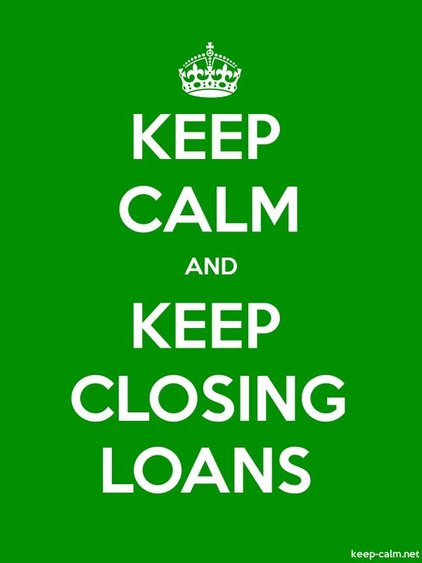 KEEP CALM AND KEEP CLOSING LOANS - white/green - Default (600x800)