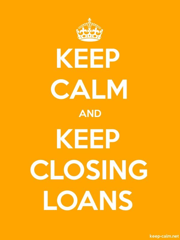 KEEP CALM AND KEEP CLOSING LOANS - white/orange - Default (600x800)