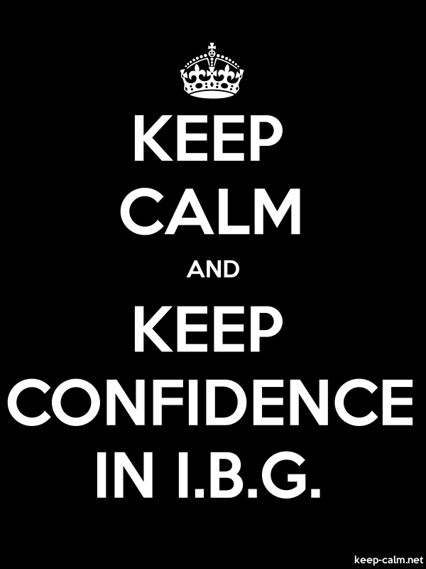 KEEP CALM AND KEEP CONFIDENCE IN I.B.G. - white/black - Default (600x800)
