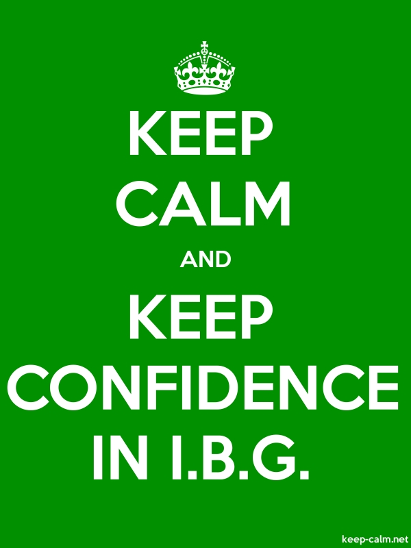 KEEP CALM AND KEEP CONFIDENCE IN I.B.G. - white/green - Default (600x800)