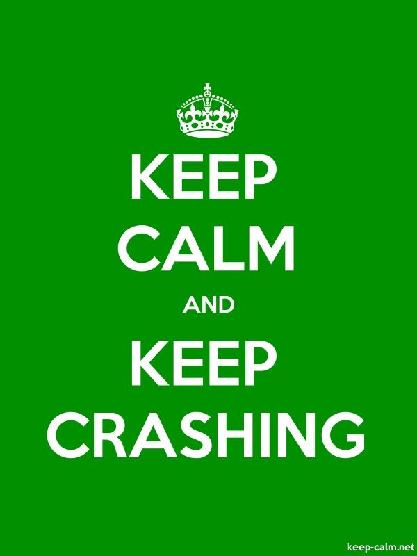KEEP CALM AND KEEP CRASHING - white/green - Default (600x800)