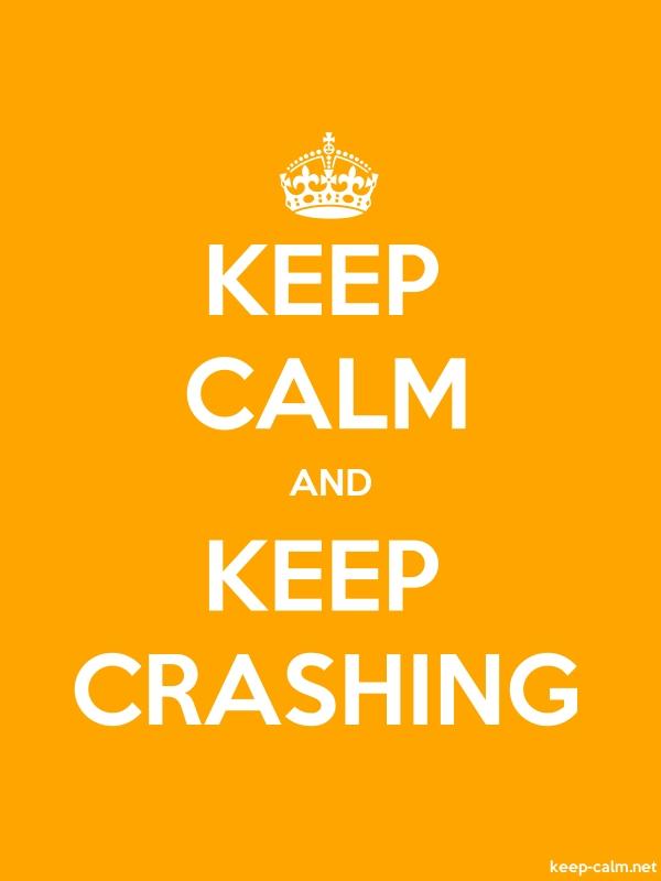 KEEP CALM AND KEEP CRASHING - white/orange - Default (600x800)