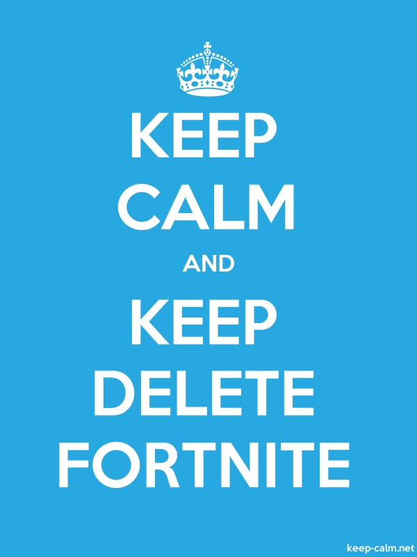 KEEP CALM AND KEEP DELETE FORTNITE - white/blue - Default (600x800)