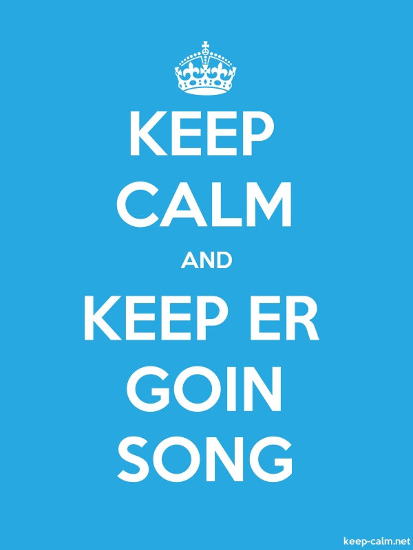 KEEP CALM AND KEEP ER GOIN SONG - white/blue - Default (600x800)