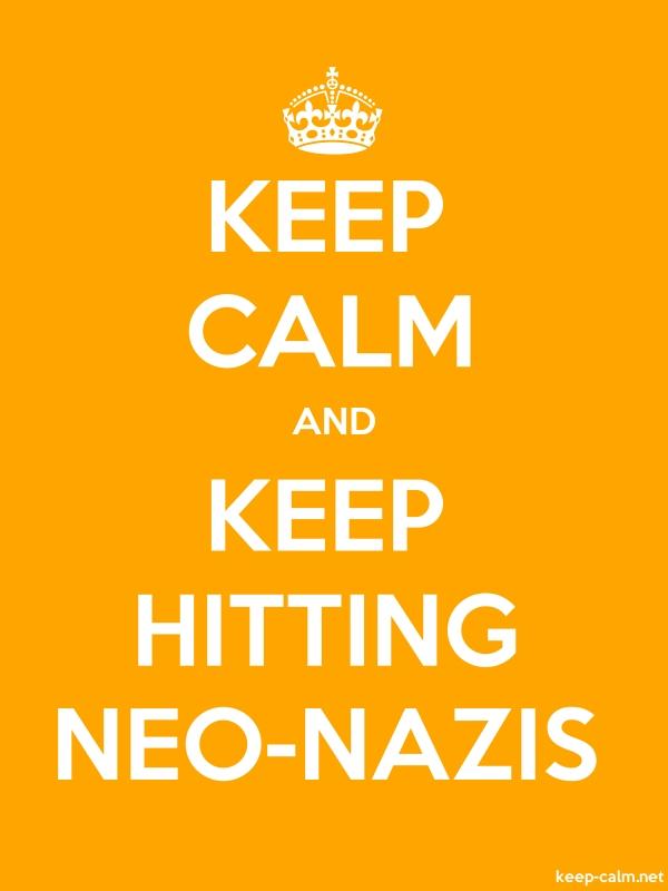 KEEP CALM AND KEEP HITTING NEO-NAZIS - white/orange - Default (600x800)