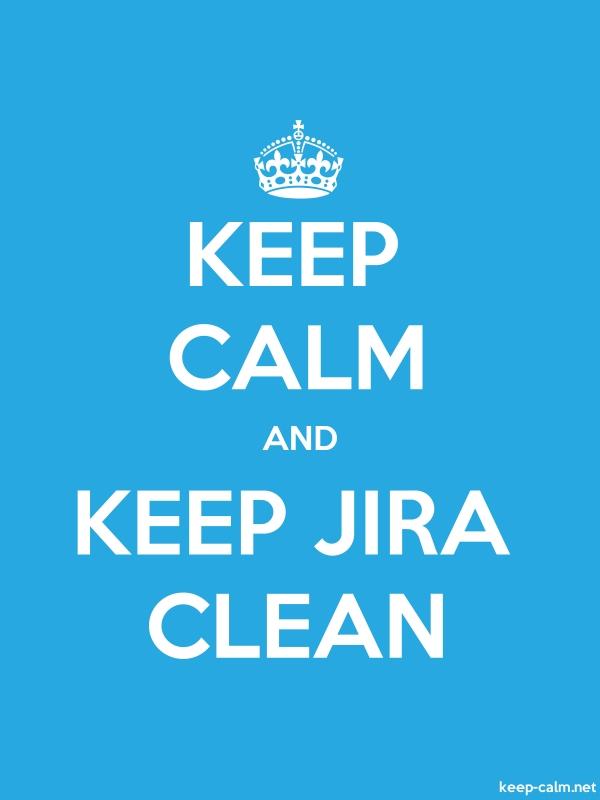 KEEP CALM AND KEEP JIRA CLEAN - white/blue - Default (600x800)