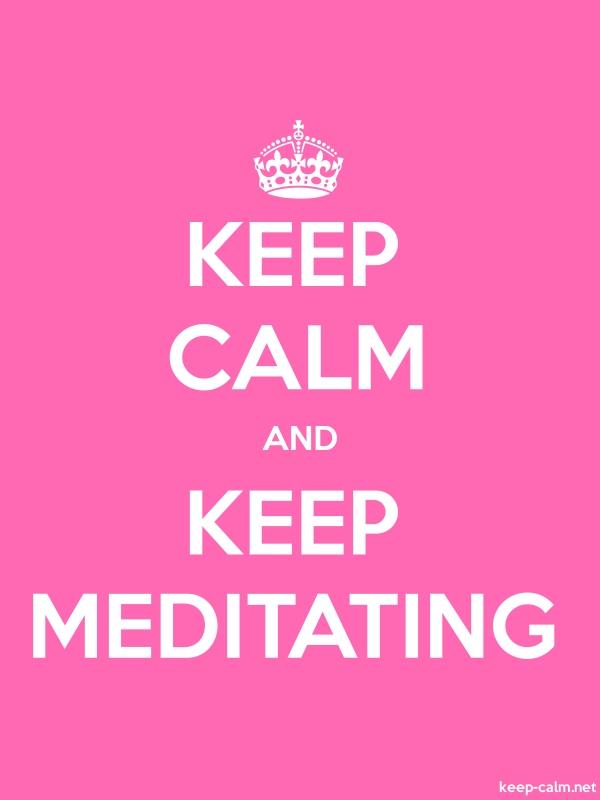 KEEP CALM AND KEEP MEDITATING - white/pink - Default (600x800)