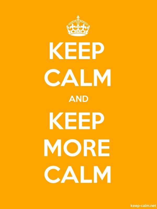 KEEP CALM AND KEEP MORE CALM - white/orange - Default (600x800)