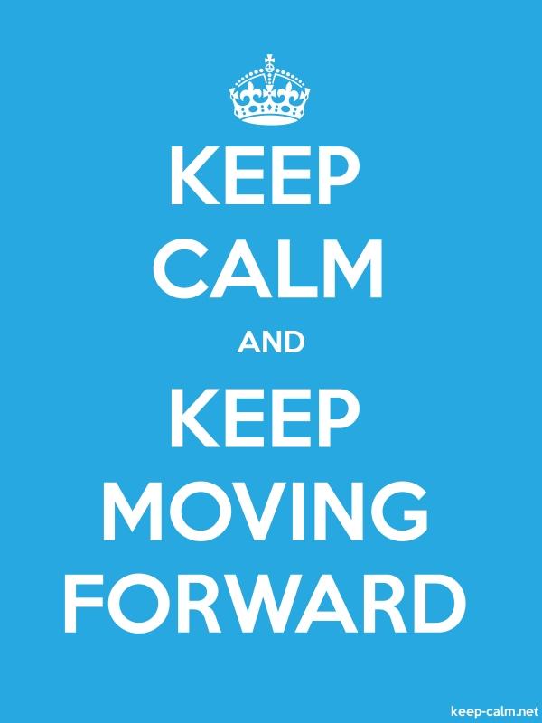 KEEP CALM AND KEEP MOVING FORWARD - white/blue - Default (600x800)