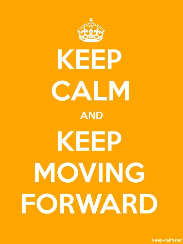 KEEP CALM AND KEEP MOVING FORWARD - white/orange - Default (600x800)