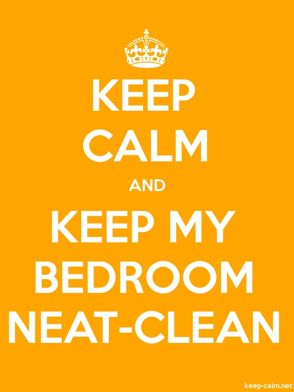 KEEP CALM AND KEEP MY BEDROOM NEAT-CLEAN - white/orange - Default (600x800)