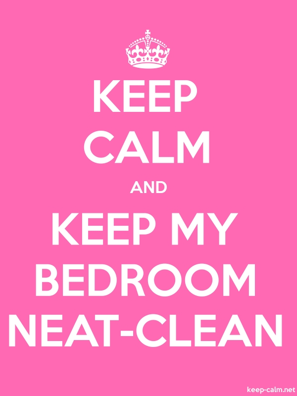KEEP CALM AND KEEP MY BEDROOM NEAT-CLEAN - white/pink - Default (600x800)