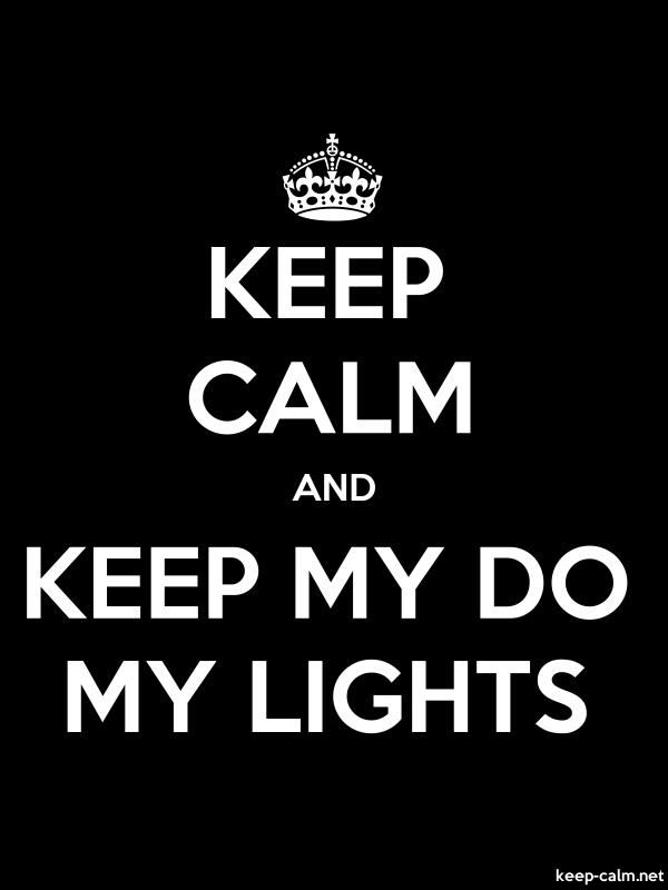 KEEP CALM AND KEEP MY DO MY LIGHTS - white/black - Default (600x800)