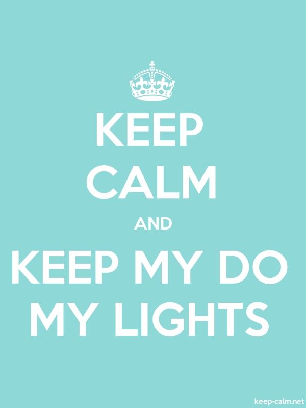 KEEP CALM AND KEEP MY DO MY LIGHTS - white/lightblue - Default (600x800)