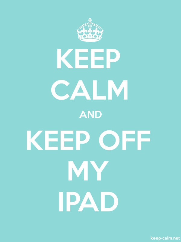 KEEP CALM AND KEEP OFF MY IPAD - white/lightblue - Default (600x800)