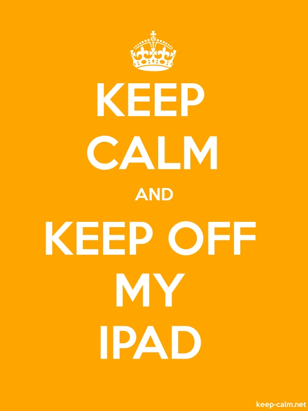 KEEP CALM AND KEEP OFF MY IPAD - white/orange - Default (600x800)