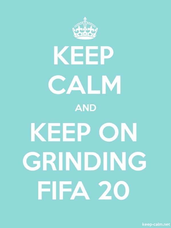 KEEP CALM AND KEEP ON GRINDING FIFA 20 - white/lightblue - Default (600x800)