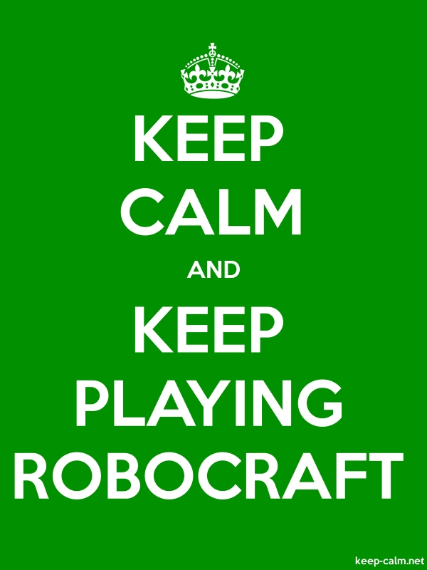 KEEP CALM AND KEEP PLAYING ROBOCRAFT - white/green - Default (600x800)