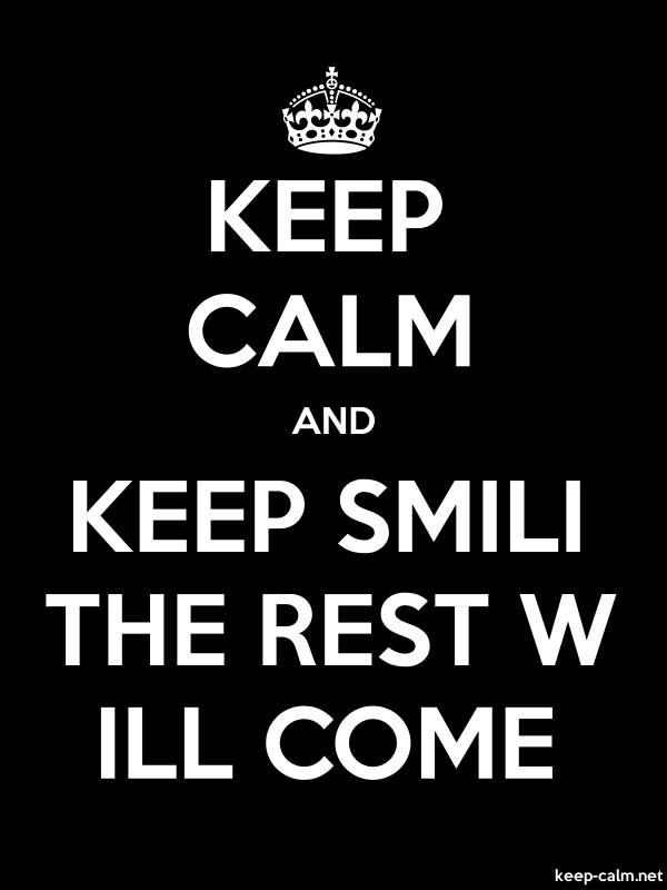 KEEP CALM AND KEEP SMILI THE REST W ILL COME - white/black - Default (600x800)