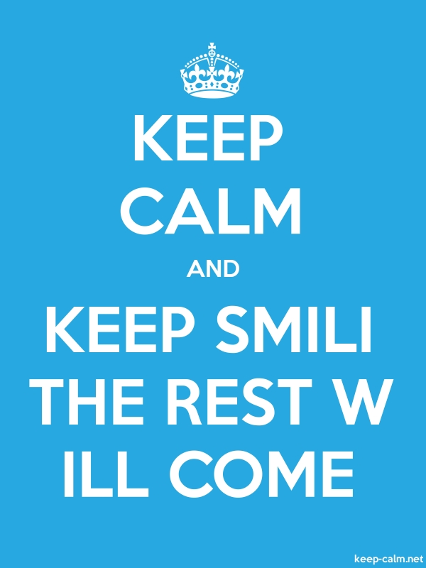 KEEP CALM AND KEEP SMILI THE REST W ILL COME - white/blue - Default (600x800)