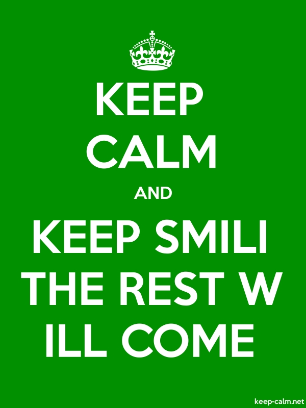 KEEP CALM AND KEEP SMILI THE REST W ILL COME - white/green - Default (600x800)